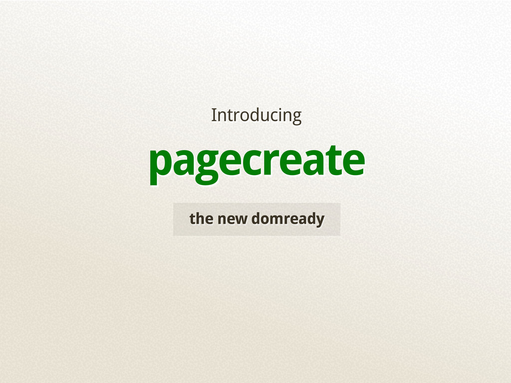 the new domready Introducing pagecreate