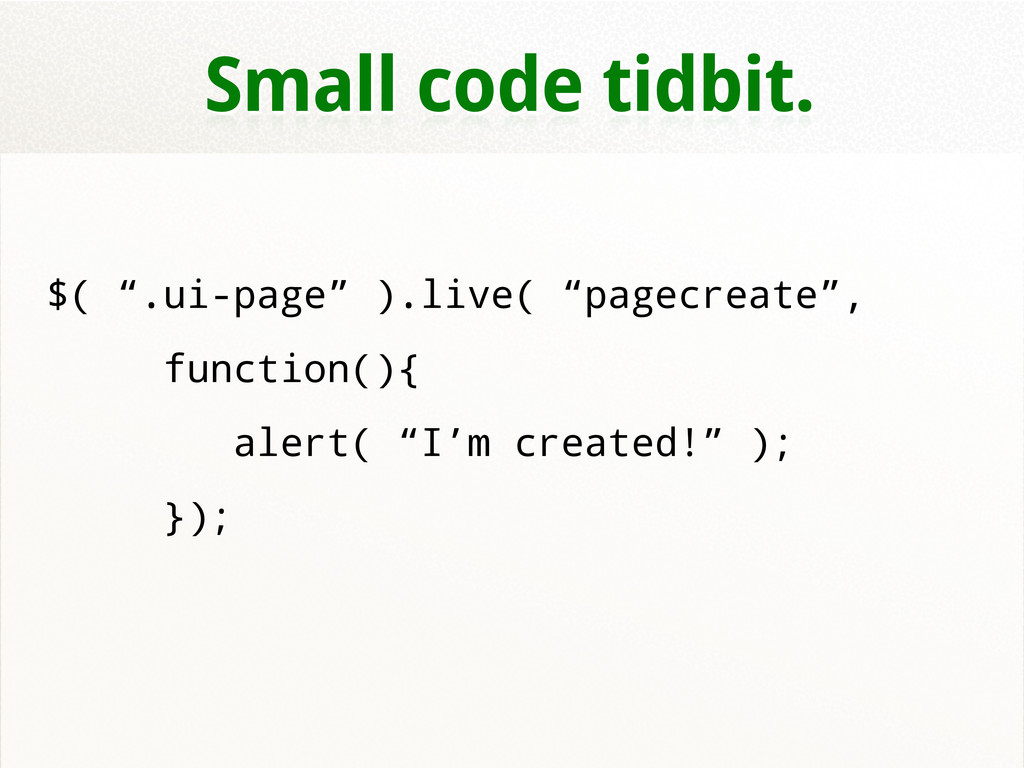 "Small code tidbit. $( "".ui-page"" ).live( ""pagec..."