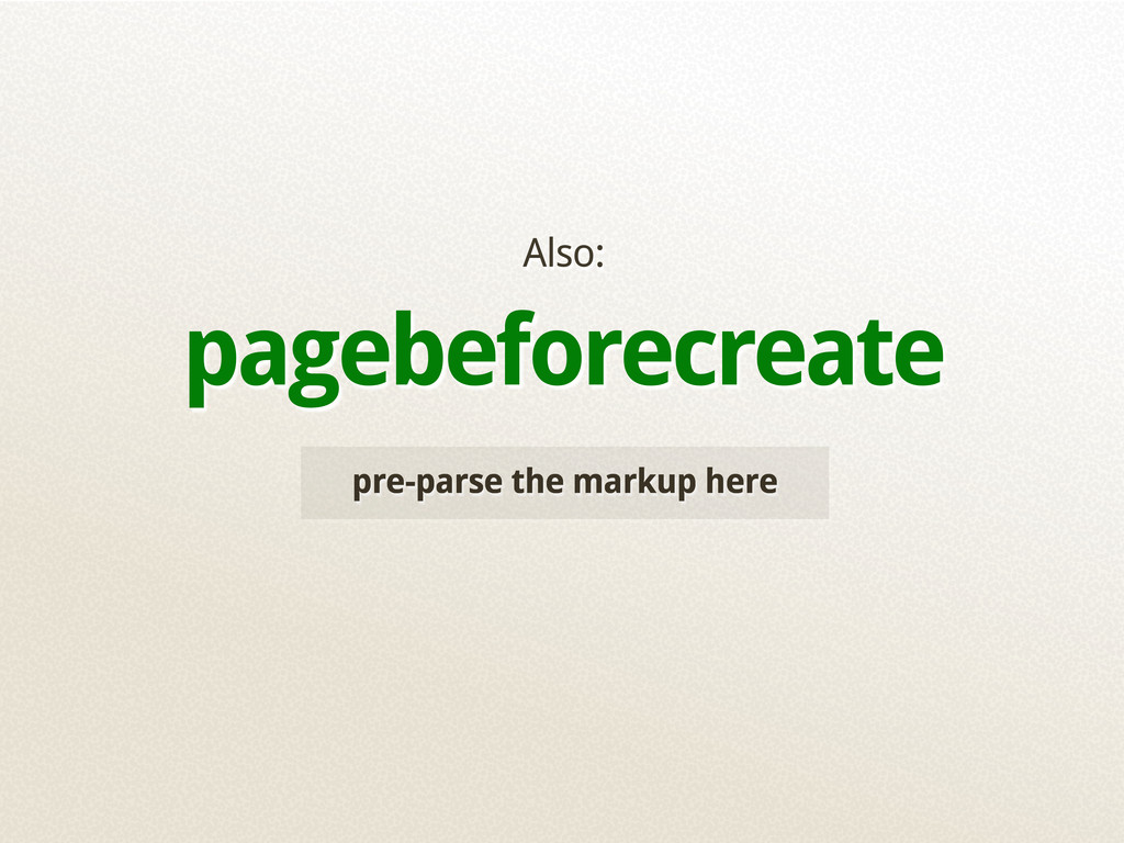 pre-parse the markup here Also: pagebeforecreate
