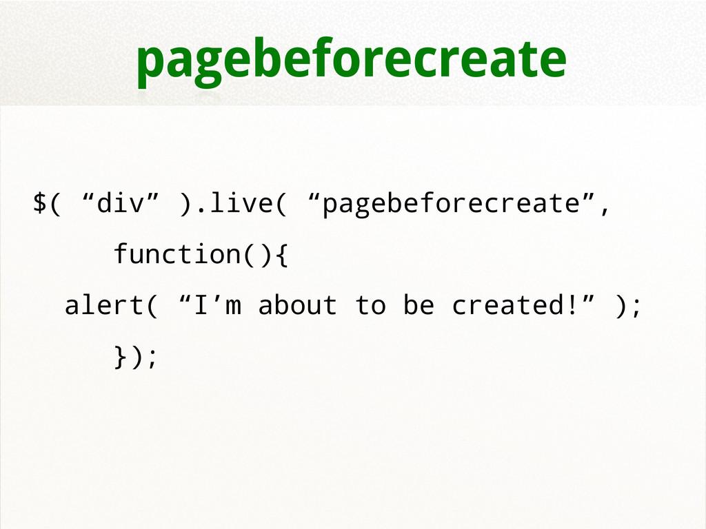 "pagebeforecreate $( ""div"" ).live( ""pagebeforecr..."
