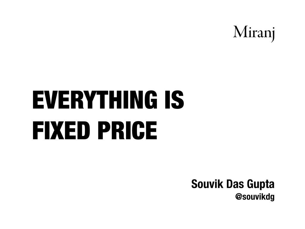 EVERYTHING IS FIXED PRICE Souvik Das Gupta @sou...
