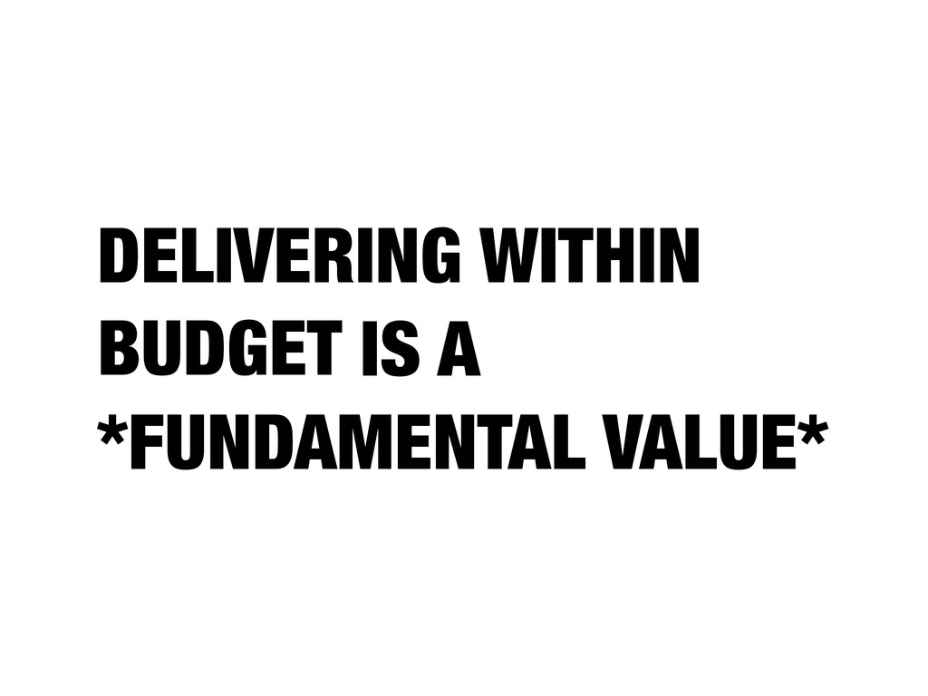 BUDGET DELIVERING WITHIN IS A *FUNDAMENTAL VALU...