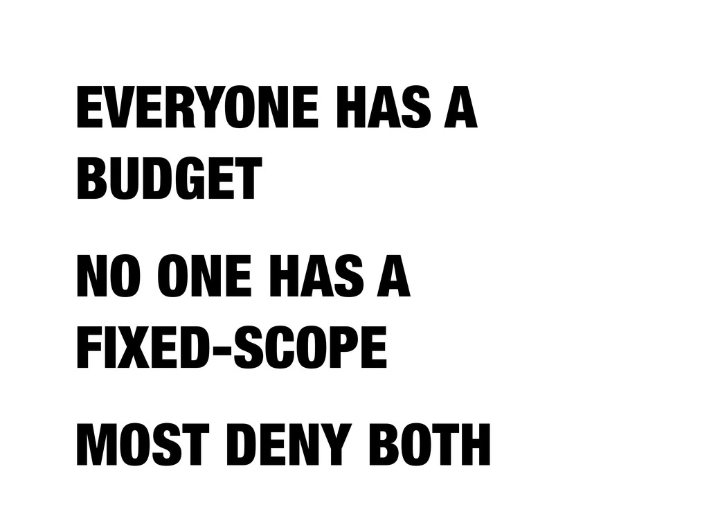 EVERYONE HAS A BUDGET NO ONE HAS A FIXED-SCOPE ...
