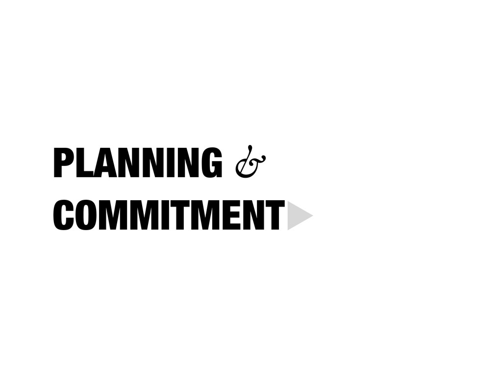 PLANNING & COMMITMENT▶