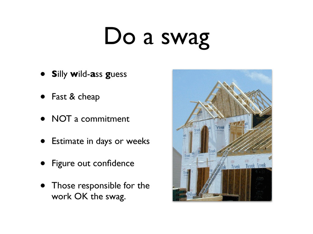 Do a swag • Silly wild-ass guess • Fast & cheap...