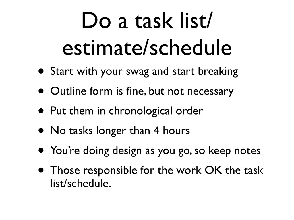 Do a task list/ estimate/schedule • Start with ...