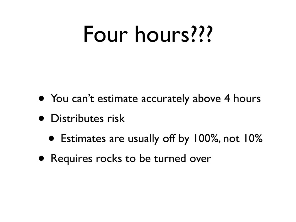 Four hours??? • You can't estimate accurately a...