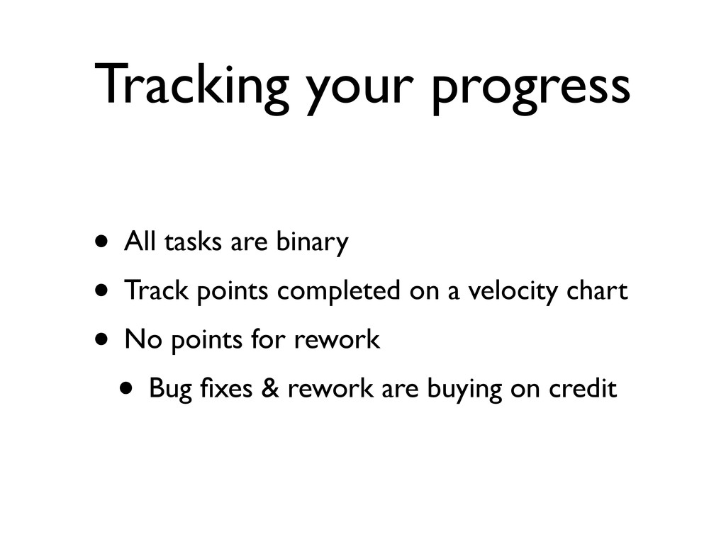Tracking your progress • All tasks are binary •...
