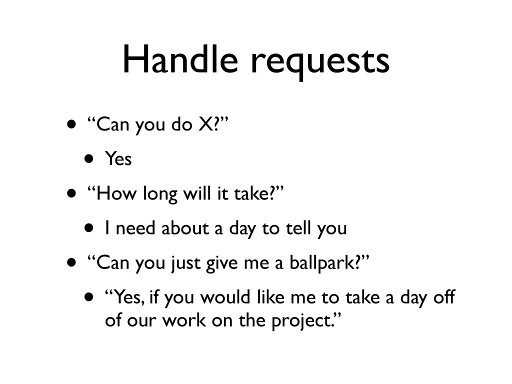 """Handle requests • """"Can you do X?"""" • Yes • """"How ..."""