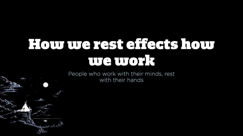 How we rest effects how we work People who work ...