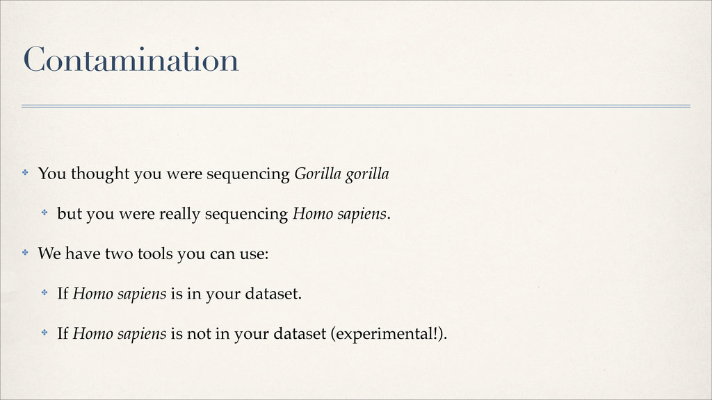 Contamination ✤ You thought you were sequencing...