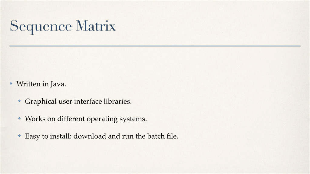 Sequence Matrix ✤ Written in Java. ✤ Graphical ...