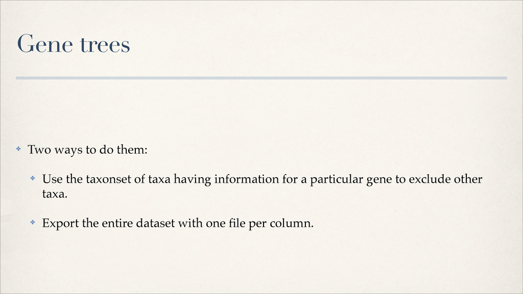 Gene trees ✤ Two ways to do them: ✤ Use the tax...