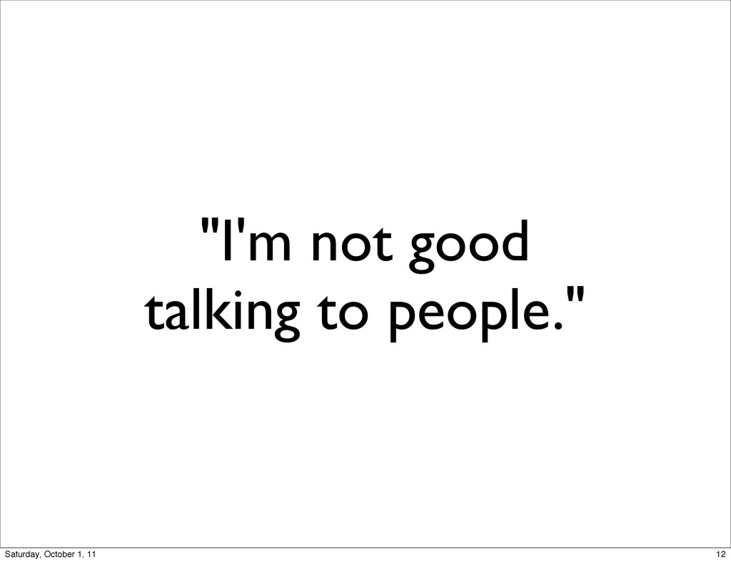 """""""I'm not good talking to people."""" 12 Saturday, ..."""