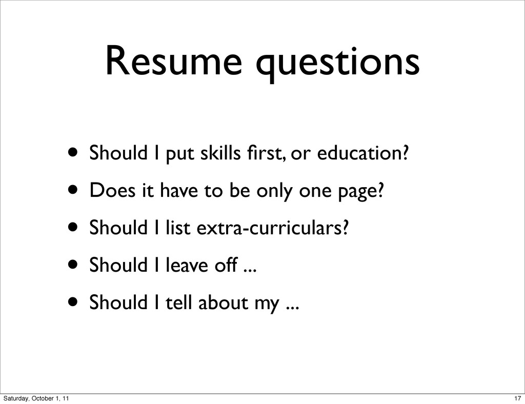 Resume questions • Should I put skills first, or...