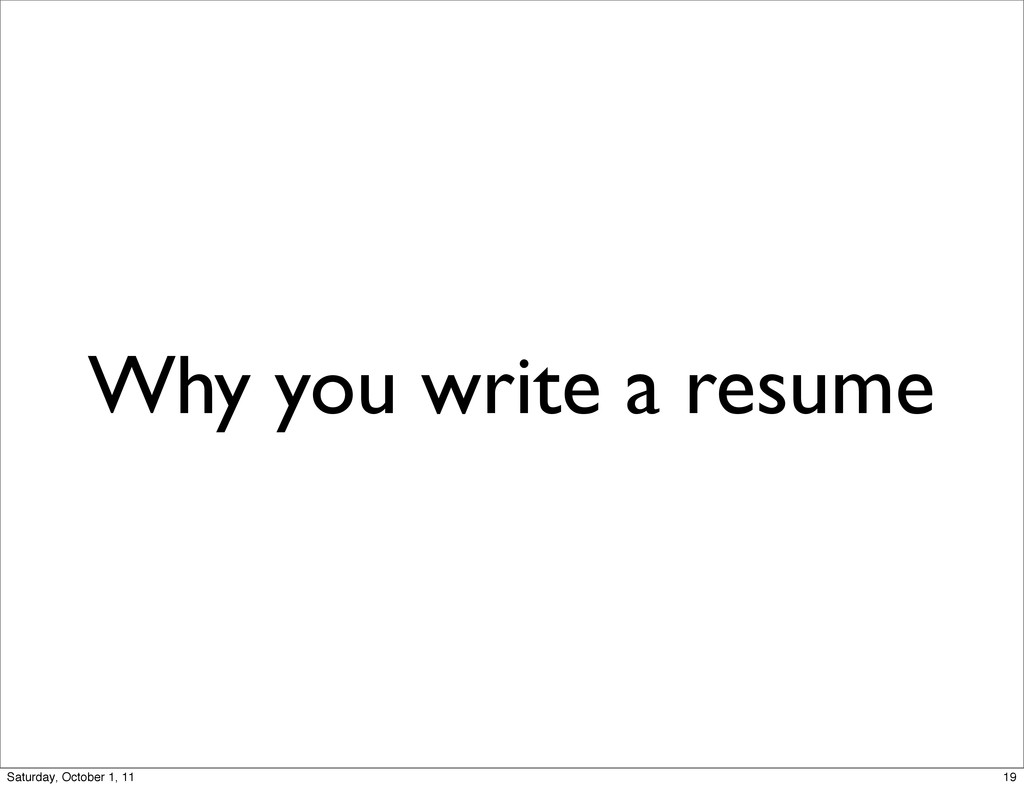 Why you write a resume 19 Saturday, October 1, ...