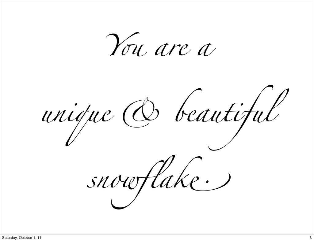 """Y! are a unique & beautiful snowflak"""" 3 Saturday..."""