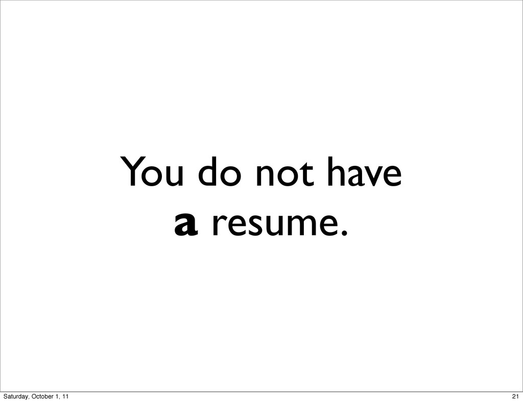 You do not have a resume. 21 Saturday, October ...