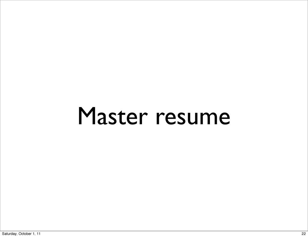 Master resume 22 Saturday, October 1, 11