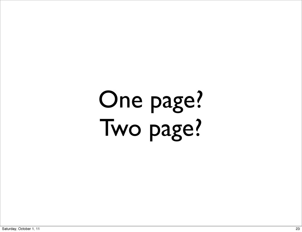 One page? Two page? 23 Saturday, October 1, 11