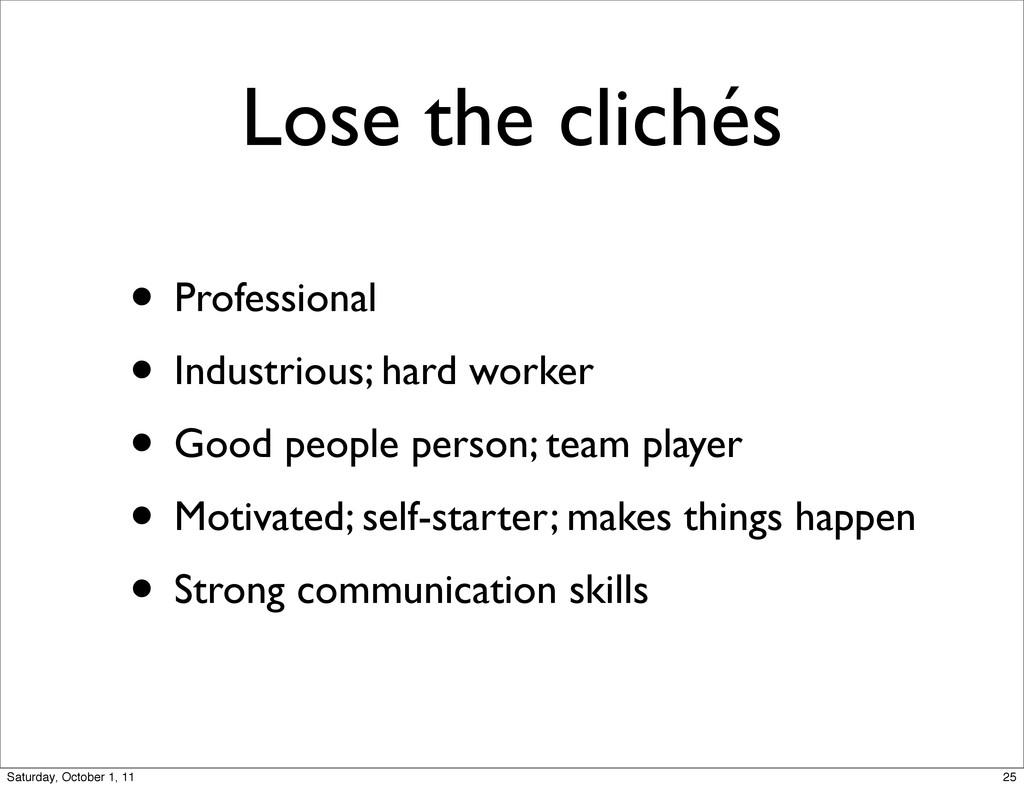 Lose the clichés • Professional • Industrious; ...