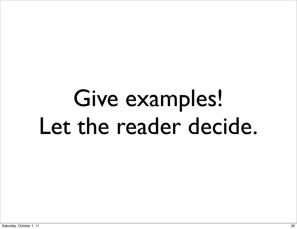 Give examples! Let the reader decide. 26 Saturd...