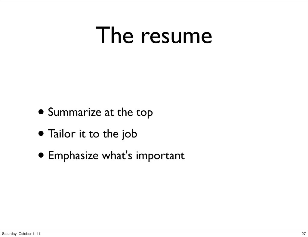 The resume • Summarize at the top • Tailor it t...