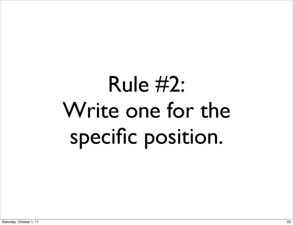Rule #2: Write one for the specific position. 33...