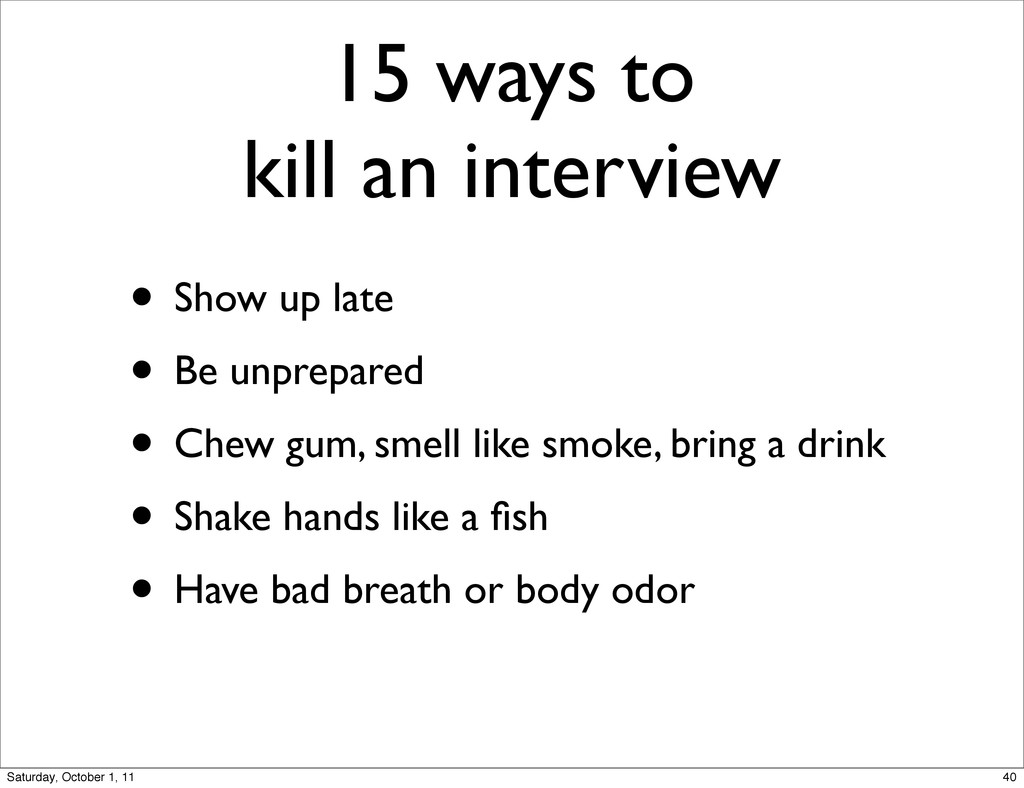 15 ways to kill an interview • Show up late • B...