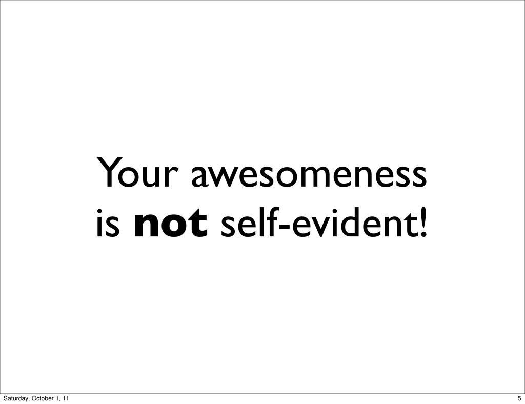 Your awesomeness is not self-evident! 5 Saturda...