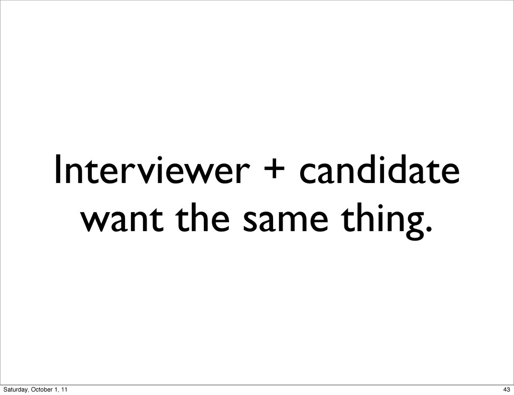Interviewer + candidate want the same thing. 43...