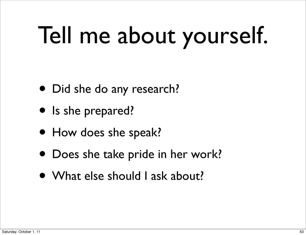 Tell me about yourself. • Did she do any resear...