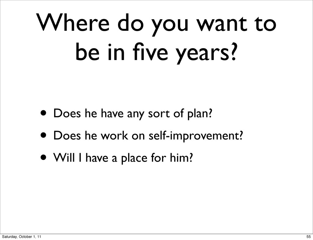 Where do you want to be in five years? • Does he...