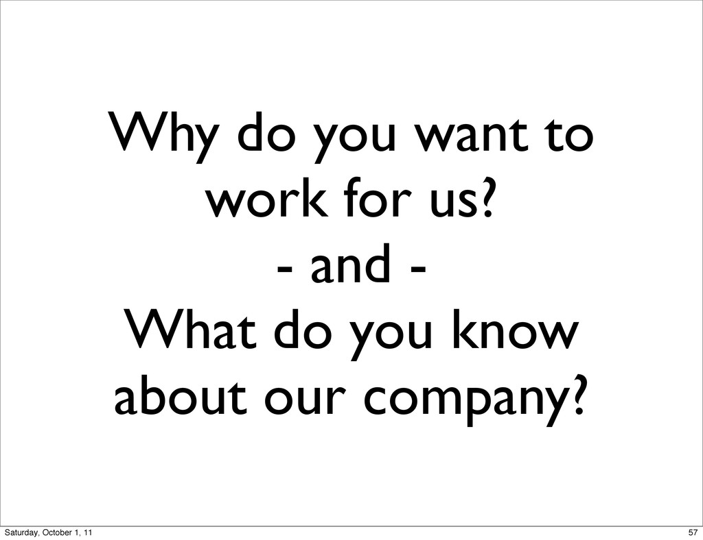 Why do you want to work for us? - and - What do...
