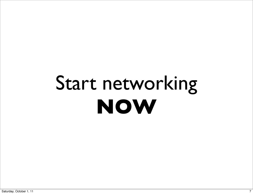 Start networking NOW 7 Saturday, October 1, 11