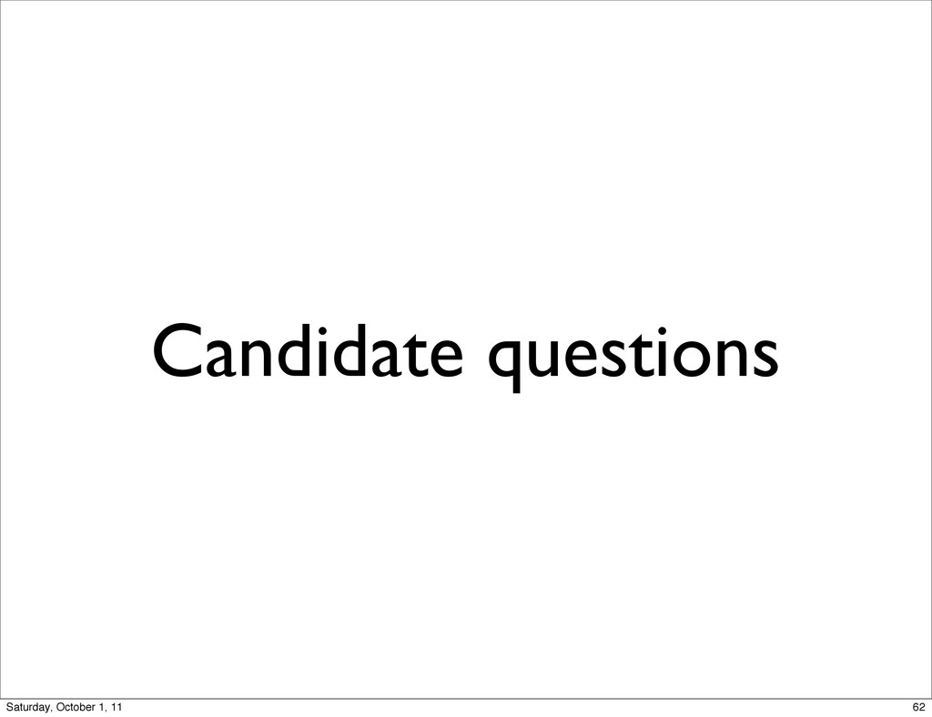 Candidate questions 62 Saturday, October 1, 11