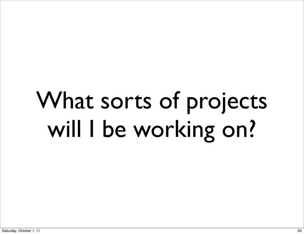 What sorts of projects will I be working on? 64...