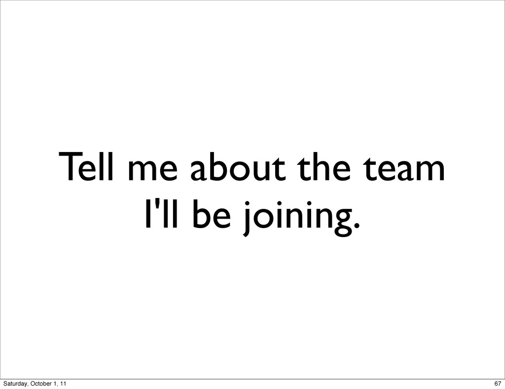Tell me about the team I'll be joining. 67 Satu...