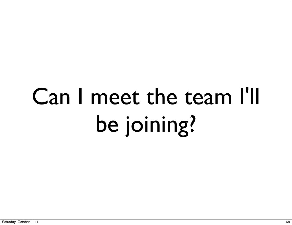 Can I meet the team I'll be joining? 68 Saturda...