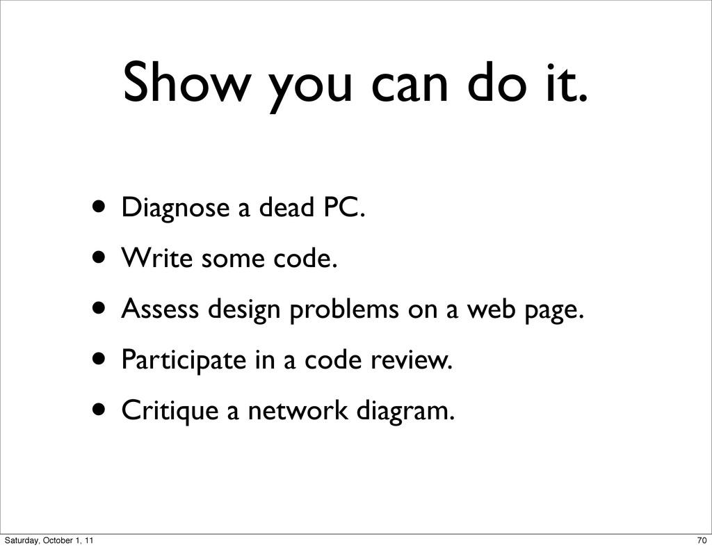 Show you can do it. • Diagnose a dead PC. • Wri...
