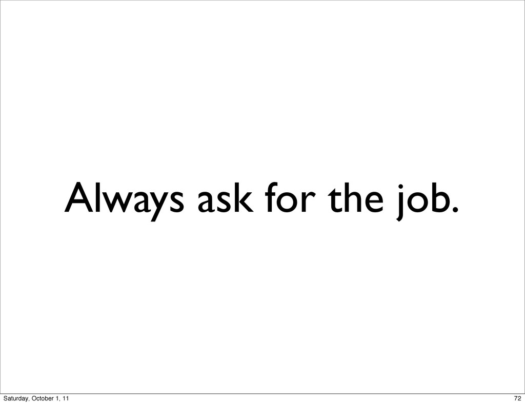 Always ask for the job. 72 Saturday, October 1,...