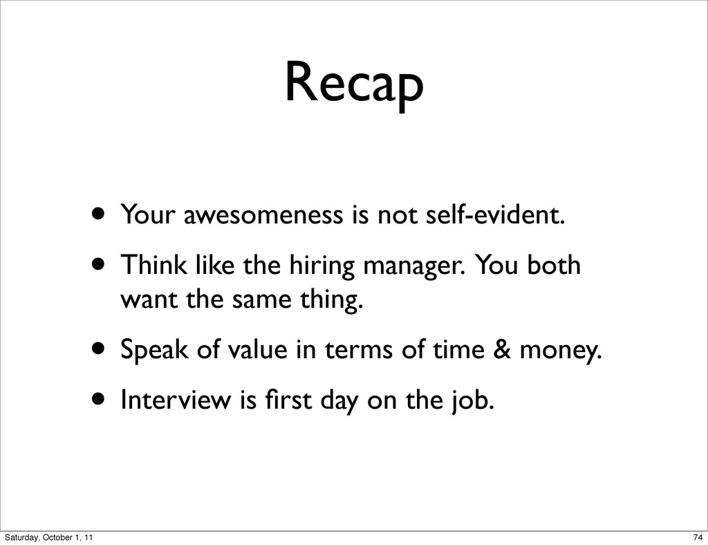 Recap • Your awesomeness is not self-evident. •...