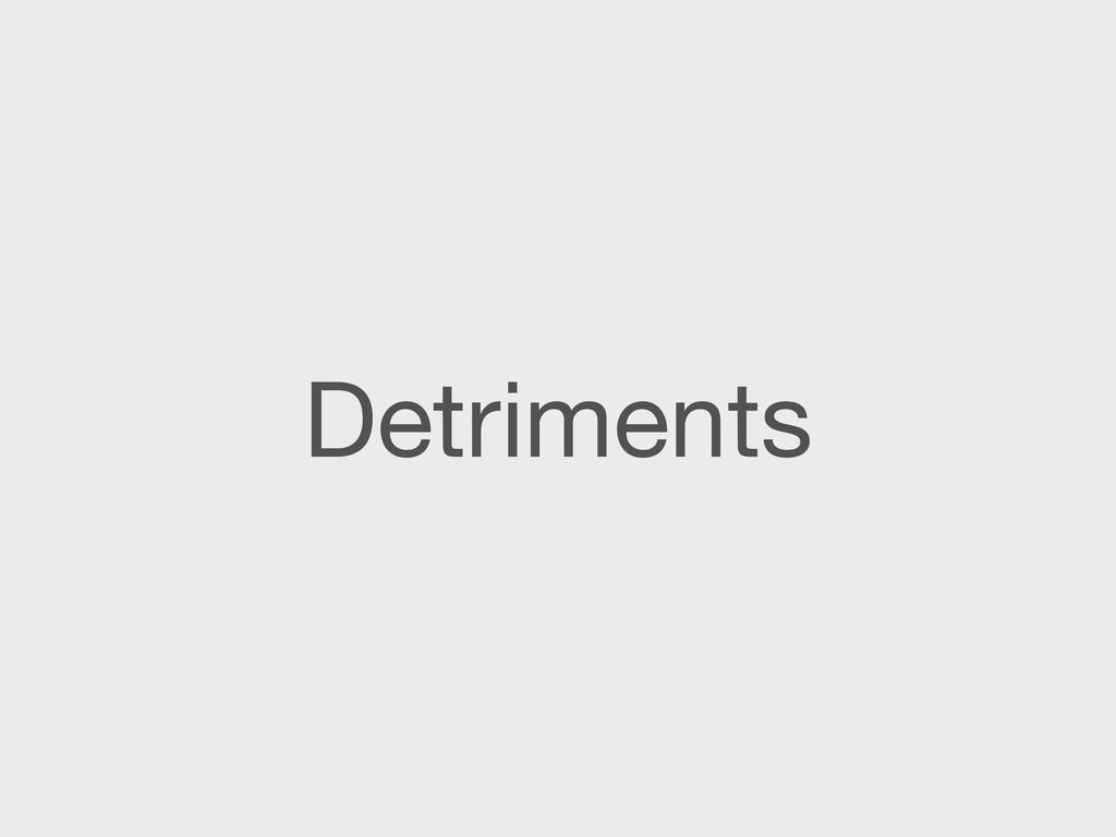 Detriments