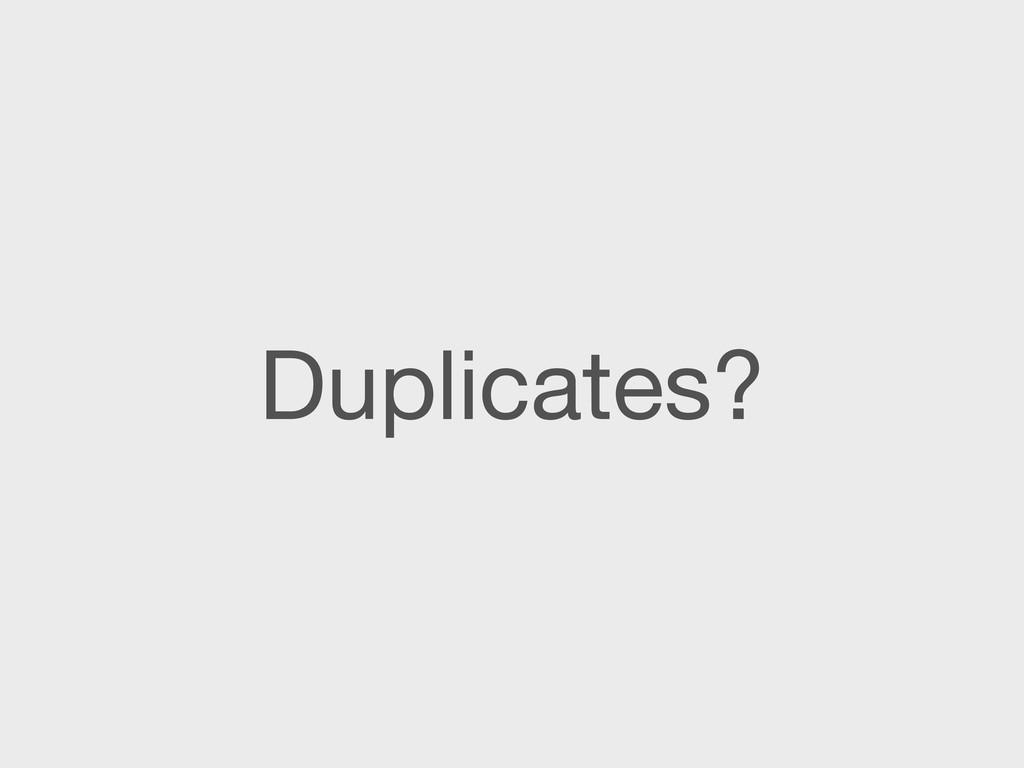 Duplicates?