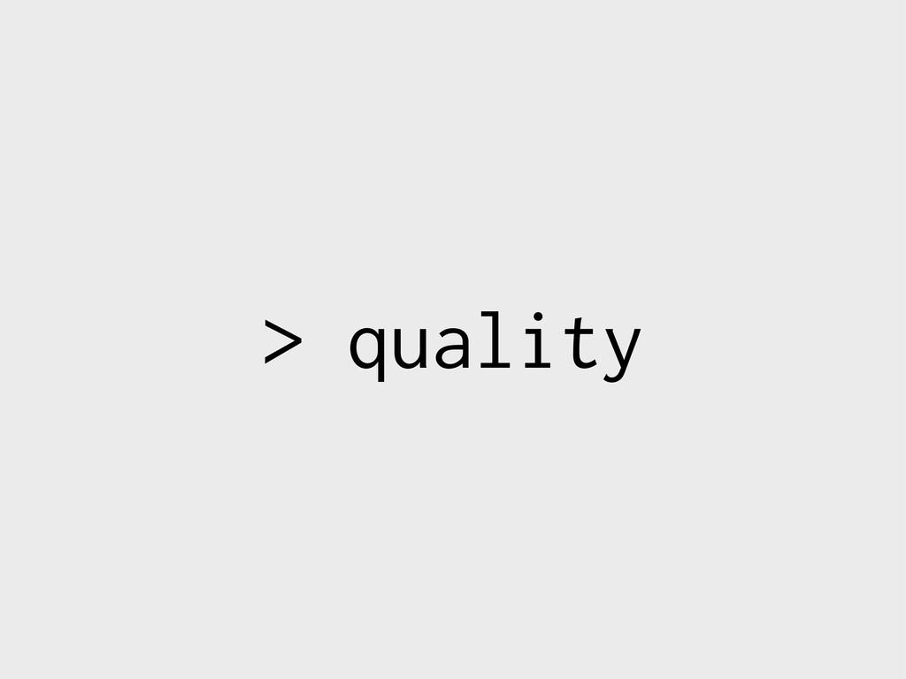 > quality