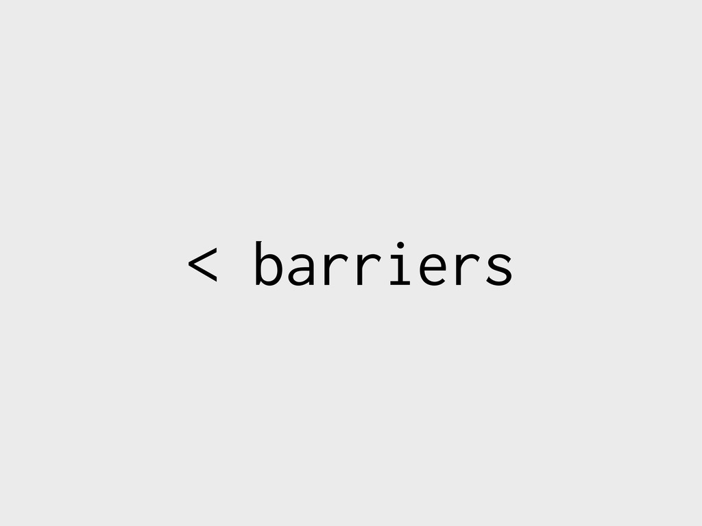 < barriers