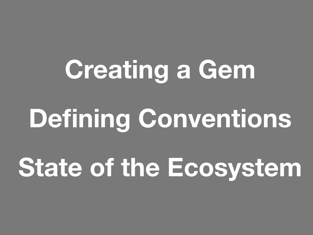 Creating a Gem Defining Conventions State of the...
