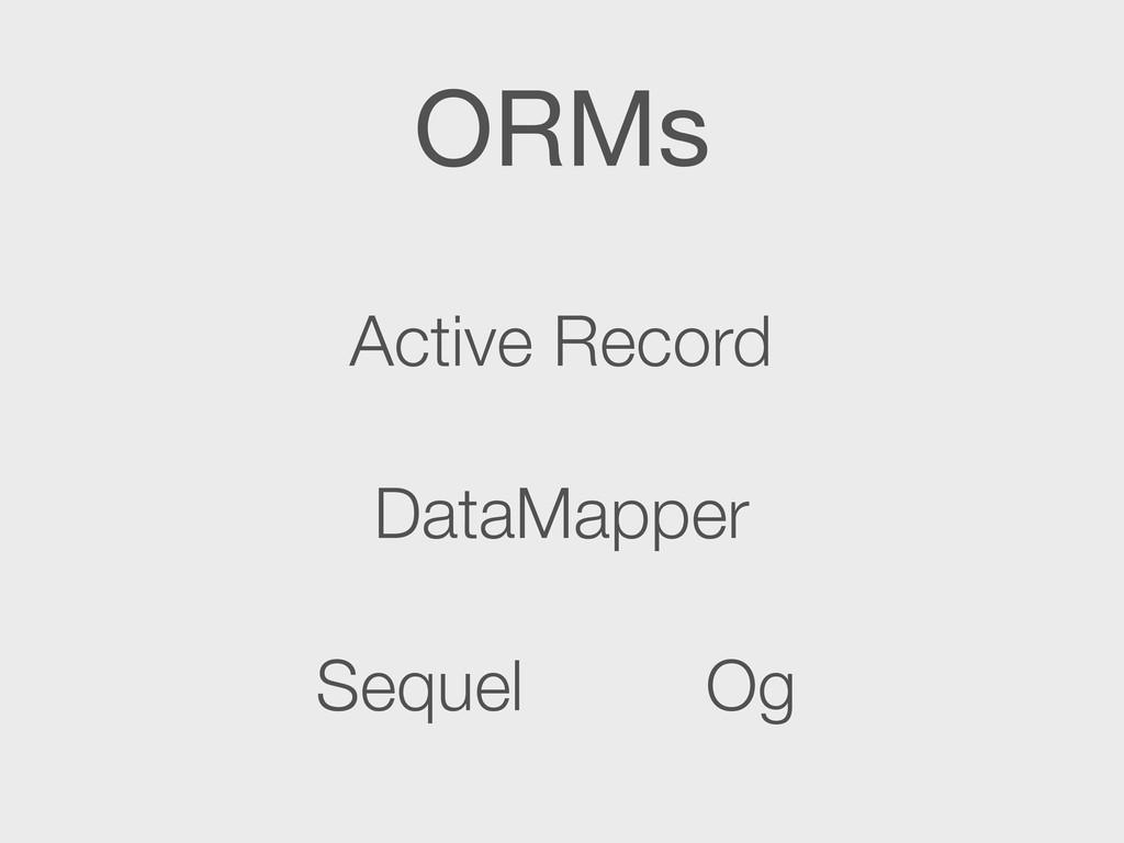ORMs Active Record DataMapper Sequel Og