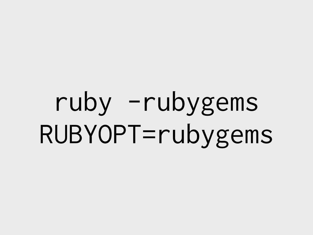 ruby -rubygems RUBYOPT=rubygems
