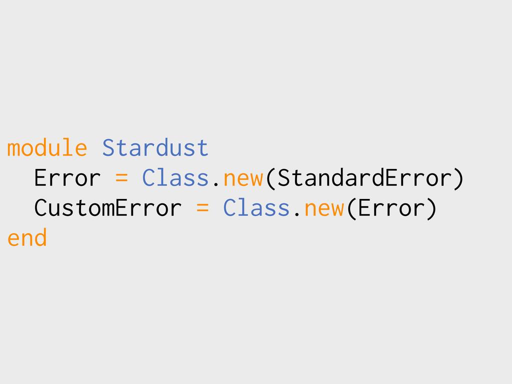 module Stardust Error = Class.new(StandardError...